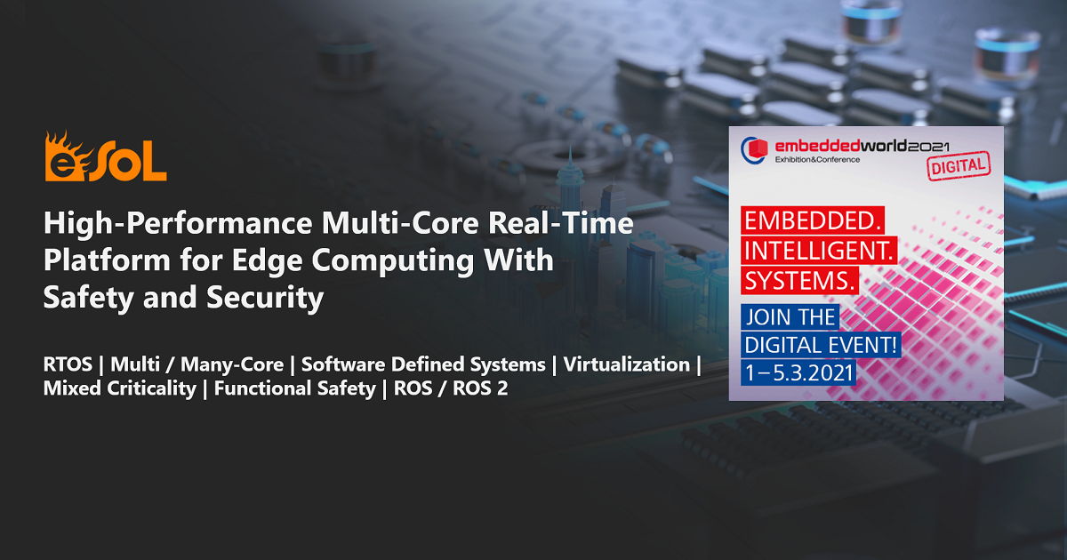 High-Performance Multi-Core Real-Time Platform for Edge Computing With Safety and Security: embedded world 2021 DIGITAL